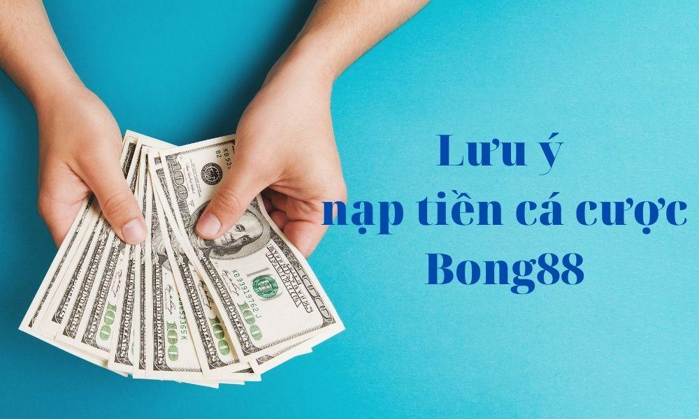 Lưu ý khi nạp tiền Bong88