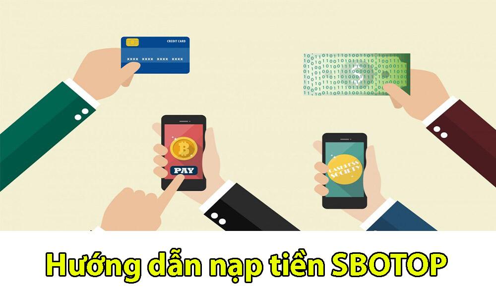 Các bước nạp tiền cá cược tại SBOTOP