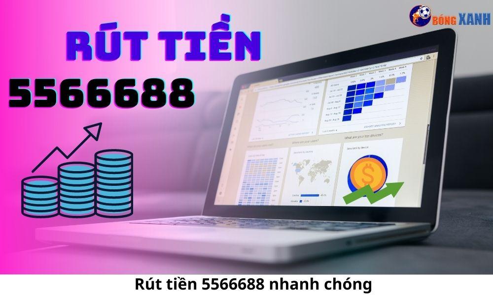 Rút tiền 5566688 nhanh chóng